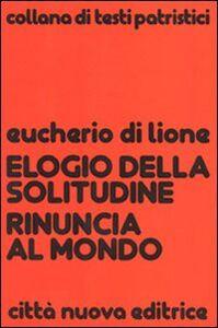 Foto Cover di Elogio della solitudine. Rinuncia al mondo, Libro di Eucherio di Lione (sant'), edito da Città Nuova