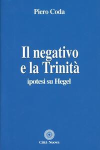 Libro Il negativo e la trinità. Ipotesi su Hegel Piero Coda