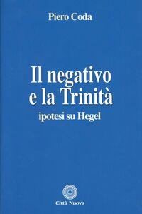 Foto Cover di Il negativo e la trinità. Ipotesi su Hegel, Libro di Piero Coda, edito da Città Nuova