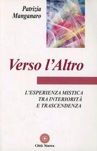 Foto Cover di Verso l'altro. L'esperienza mistica tra interiorità e trascendenza, Libro di Patrizia Manganaro, edito da Città Nuova
