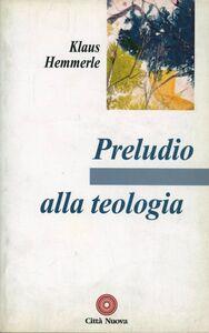 Foto Cover di Preludio alla teologia, Libro di Klaus Hemmerle, edito da Città Nuova