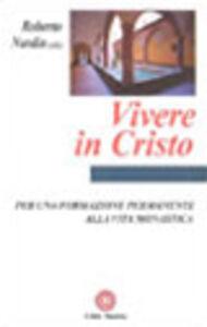 Libro Vivere in cristo. Per una formazione permanente alla vita monastica