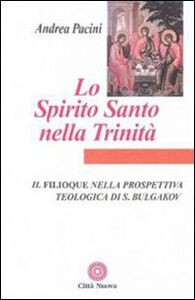 Libro Lo Spirito Santo nella Trinità. Il Filioque nella prospettiva teologica di Sergej Bulgakov Andrea Pacini