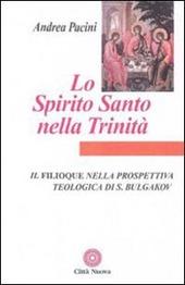 Lo Spirito Santo nella Trinità. Il Filioque nella prospettiva teologica di Sergej Bulgakov