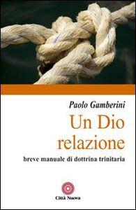 Foto Cover di Un Dio relazione. Breve manuale di dottrina trinitaria, Libro di Paolo Gamberini, edito da Città Nuova