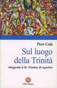Foto Cover di Sul luogo della Trinità. Rileggendo il «De Trinitate» di Agostino, Libro di Piero Coda, edito da Città Nuova