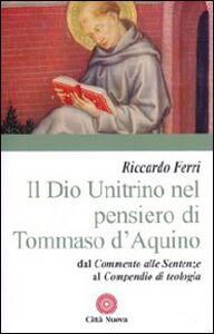 Libro Il Dio unitrino nel pensiero di Tommaso d'Aquino. Dal Commento alle sentenze al Compendio di teologia Riccardo Ferri