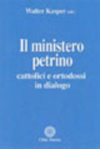 Foto Cover di Il ministero petrino. Cattolici e ortodossi in dialogo, Libro di  edito da Città Nuova