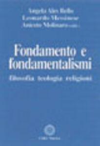 Libro Fondamento e fondamentalismi. Filosofia, teologia, religioni