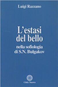 Foto Cover di L' estasi del bello nella sofiologia di S.N. Bulgakov, Libro di Luigi Razzano, edito da Città Nuova