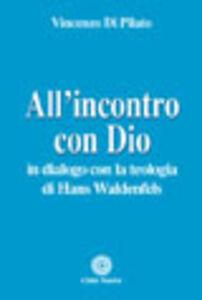 Libro All'incontro con Dio. In dialogo con la teologia di Hans Waldenfels Vincenzo Di Pilato