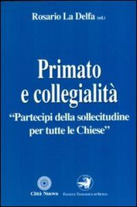 Libro Primato e collegialità «Partecipi della sollecitudine per tutte le chiese»