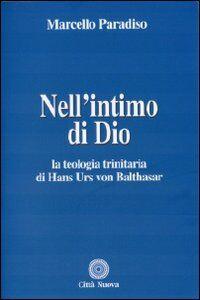 Foto Cover di Nell'intimo di Dio. La teologia trinitaria di Hans Urs von Balthasar, Libro di Marcello Paradiso, edito da Città Nuova