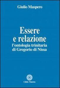 Libro Essere e relazione. L'ontologia trinitaria di Gregorio di Nissa Giulio Maspero