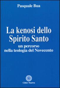 Foto Cover di La kenosi dello spirito santo. Un percorso nella teologia del Novecento, Libro di Pasquale Bua, edito da Città Nuova