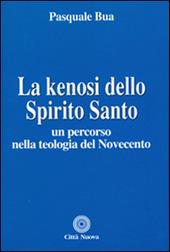 La kenosi dello spirito santo. Un percorso nella teologia del Novecento