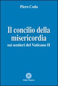 Libro Il Concilio della misericordia. Sui sentieri del Vaticano II Piero Coda