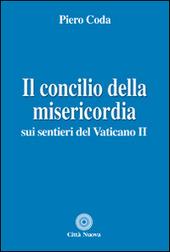 Il Concilio della misericordia. Sui sentieri del Vaticano II