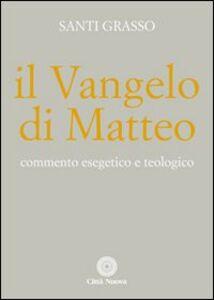 Libro Il Vangelo di Matteo. Commento esegetico e teologico Santi Grasso