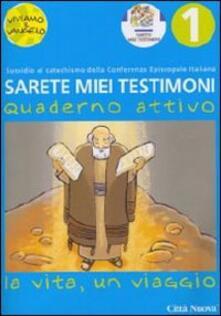 Sarete miei testimoni. La vita, un viaggio. Quaderno attivo. Vol. 1.pdf