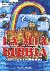 Foto Cover di La mia Bibbia raccontata e illustrata, Libro di Eleonore Beck,Paul König, edito da Città Nuova