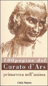 Libro La primavera nell'anima. 100 pagine del curato d'Ars Giovanni Maria Vianney