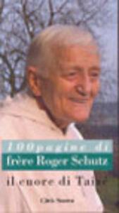 Libro Il cuore di Taizé. Cento pagine di frère Roger Schutz Roger Schutz