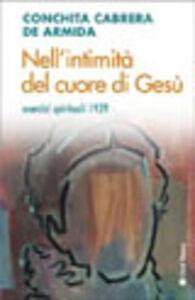 Libro Nell'intimità del cuore di Gesù. Esercizi spirituali 1929 Conchita Cabrera De Armida