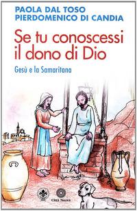 Se tu conoscessi il dono di Dio. Gesù e la Samaritana - Dal Toso Paola Di Candida Pierdomenico - wuz.it