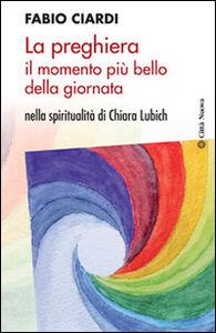 Foto Cover di La preghiera il momento più bello della giornata. Nella spiritualità di Chiara Lubich, Libro di Fabio Ciardi, edito da Città Nuova