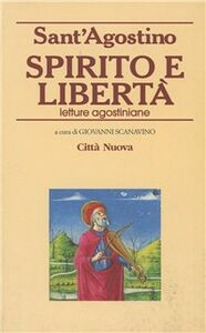 Foto Cover di Spirito e libertà. Letture agostiniane, Libro di Agostino (sant'), edito da Città Nuova