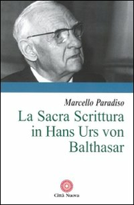 Libro La sacra Scrittura in Hans Urs von Balthasar Marcello Paradiso