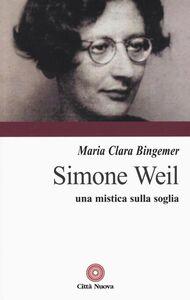 Foto Cover di Simone Weil. Una mistica sulla soglia, Libro di M. Clara Lucchetti Bingemer, edito da Città Nuova