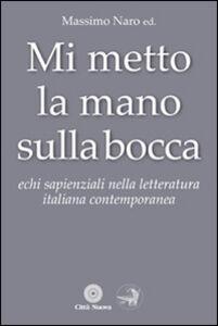 Libro Mi metto la mano sulla bocca. Echi sapienziali nella letteratura italiana contemporanea