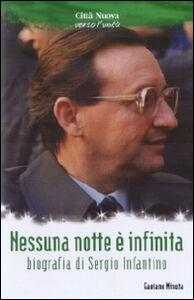 Foto Cover di Nessuna nottè è infinita. Biografia di Sergio Infantino, Libro di Tanino Minuta, edito da Città Nuova