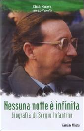 Nessuna nottè è infinita. Biografia di Sergio Infantino
