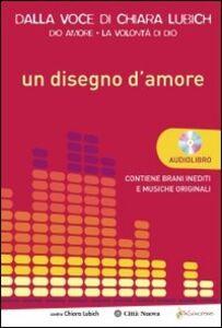 Libro Un disegno d'amore. Con CD Audio Chiara Lubich