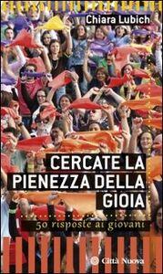Libro Cercate la pienezza della gioia. 50 risposte ai giovani Chiara Lubich