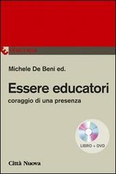 Essere educatori. Coraggio di una presenza. Con DVD