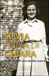 Libro Silvia prima di Chiara. La ricerca di una strada nuova Nino Carella