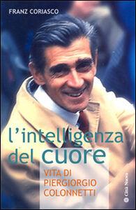 Libro L' intelligenza del cuore. Vita di Pier Giorgio Colonnetti Franz Coriasco