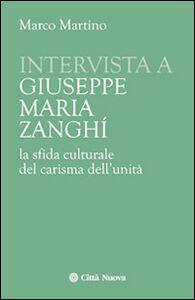 Libro Intervista a Giuseppe Maria Zanghi. La sfida culturale del carisma dell'unità Marco Martino