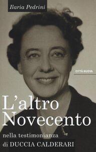 Foto Cover di L' altro Novecento. Nella testimonianza di Duccia Calderari, Libro di Ilaria Pedrini, edito da Città Nuova