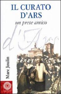 Foto Cover di Il curato d'Ars. Un prete amico, Libro di Marc Joulin, edito da Città Nuova