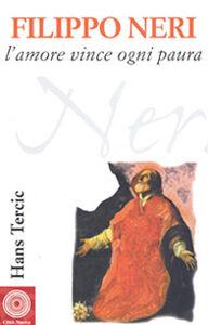 Libro Filippo Neri. L'amore vince ogni paura Hans Tercic