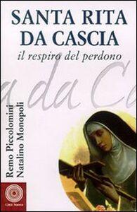 Libro Santa Rita da Cascia. Il respiro del perdono Remo Piccolomini , Natalino Monopoli