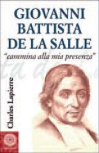 Libro Giovanni Battista de La Salle. «Cammina alla mia presenza» Charles Lapierre