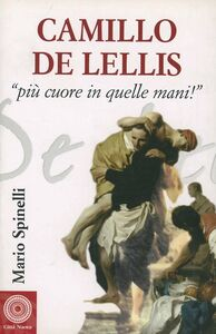 Foto Cover di Camillo De Lellis. Più cuore in quelle mani, Libro di Mario Spinelli, edito da Città Nuova