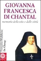 Giovanna Francesca di Chantal. Memoria della vita e delle virtù