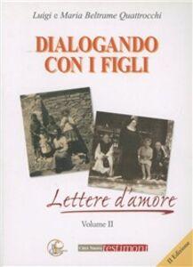 Libro Dialogando con i figli. Lettere d'amore Luigi Beltrame Quattrocchi , Maria Beltrame Quattrocchi
